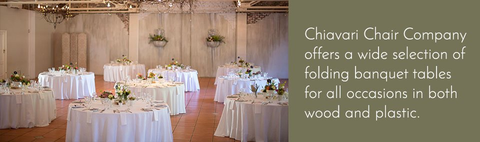 Chiavari Chair Company offers a wide selection of folding banquet tables for all occasions in both wood and plastic.